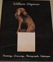 William Wegman: Paintings, Drawings, Photographs, Videotapes